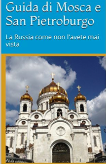 La guida di Mosca e San Pietroburgo: non fatevela scappare!